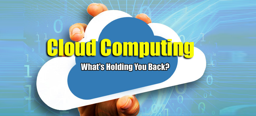 Read more about the article Cloud Computing: What's Holding You Back?